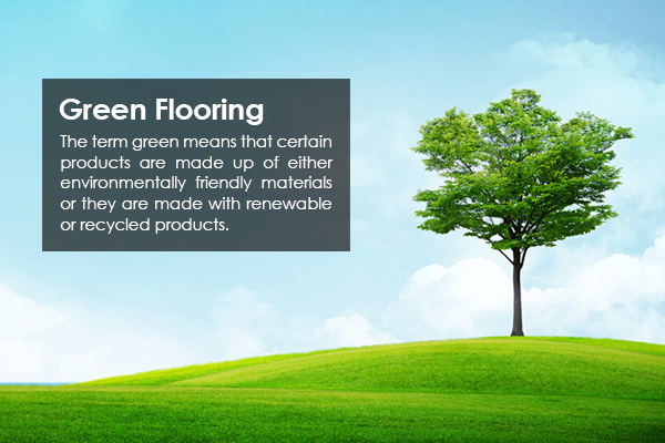 Green Flooring - The term green means that certain products are made up of either environmentally friendly materials or they are made with renewable or recycled products.